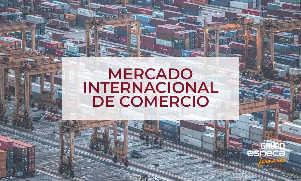 Qué es el mercado internacional de comercio