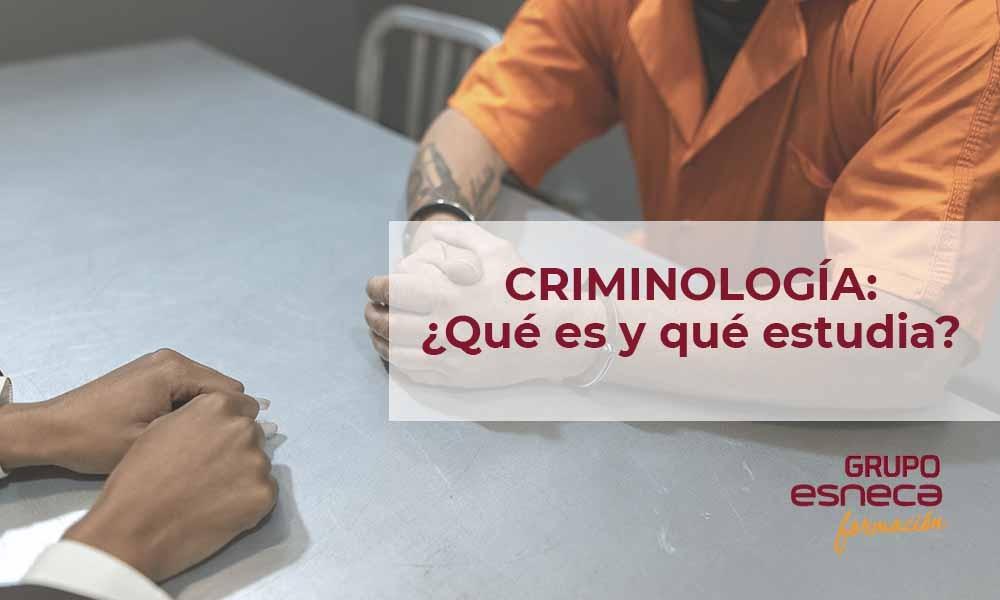 ¿Qué es la criminología y qué estudia?